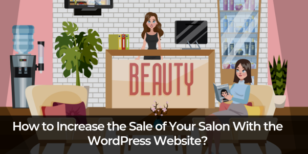 How to Increase the Sale of Your Salon With the WordPress Website?